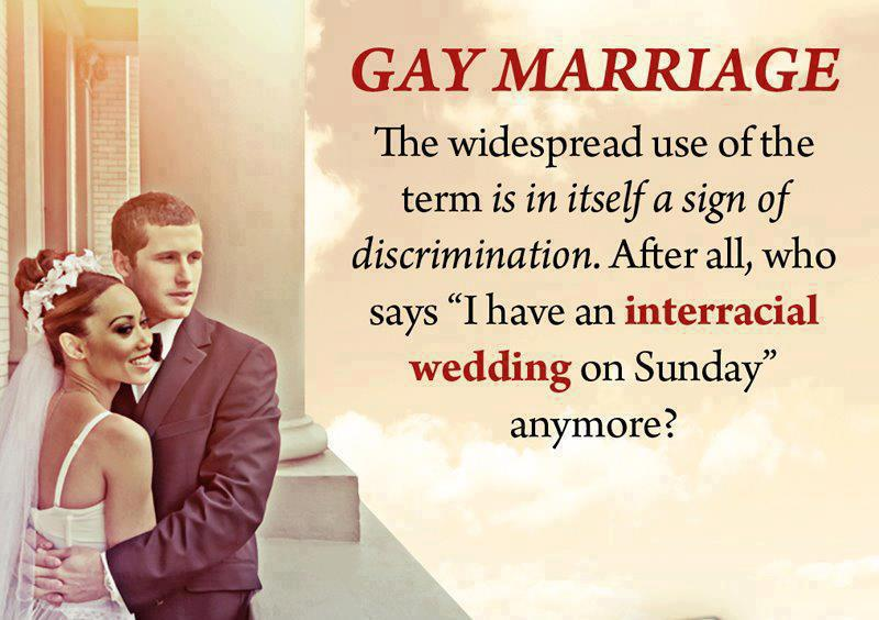 "GAY MARRIAGE: The widespread use of the term is in itself a sign of discrimination. After all, who says ""I have an interracial wedding on Sunday"" anymore?"